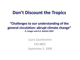 Don t Discount the Tropics   Challenges to our understanding of the general circulation: abrupt climate change  R. Seage