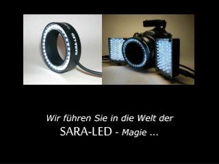 Wir f hren Sie in die Welt der  SARA-LED - Magie ...