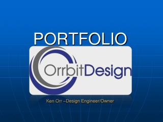 PORTFOLIO      Ken Orr  Design Engineer
