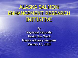 ALASKA SALMON ENHANCEMENT RESEARCH INITIATIVE