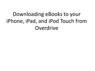 Downloading eBooks to your iPhone, iPad, and iPod Touch from Overdrive