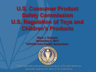 U.S. Consumer Product  Safety Commission  U.S. Regulation of Toys and Children s Products  Marc J. Schoem November 1, 20