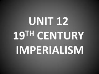 UNIT 12  19TH CENTURY  IMPERIALISM