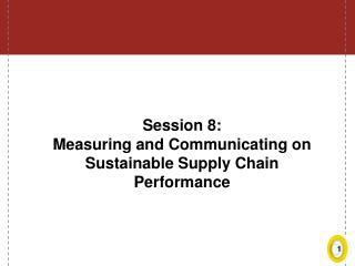 Session 8:  Measuring and Communicating on Sustainable Supply Chain Performance