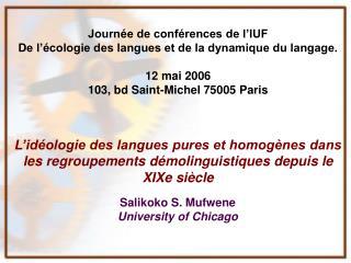 Journ e de conf rences de l IUF De l  cologie des langues et de la dynamique du langage.  12 mai 2006 103, bd Saint-Mich