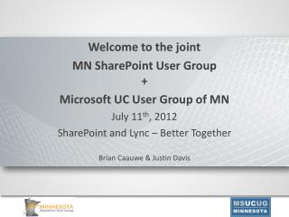 Welcome to the joint MN SharePoint User Group  Microsoft UC User Group of MN July 11th, 2012 SharePoint and Lync   Bette