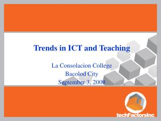 Trends in ICT and Teaching  La Consolacion College Bacolod City September 3, 2009