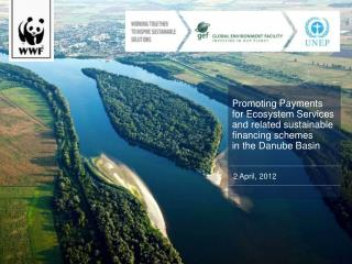 Promoting Payments  for Ecosystem Services and related sustainable financing schemes  in the Danube Basin