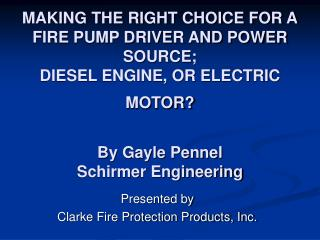 MAKING THE RIGHT CHOICE FOR A FIRE PUMP DRIVER AND POWER SOURCE; DIESEL ENGINE, OR ELECTRIC MOTOR   By Gayle Pennel Schi