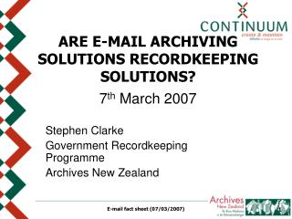 ARE E-MAIL ARCHIVING SOLUTIONS RECORDKEEPING SOLUTIONS