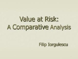 Value at Risk:  A Comparative Analysis