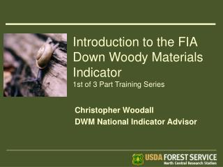 Introduction to the FIA Down Woody Materials Indicator 1st of 3 Part Training Series