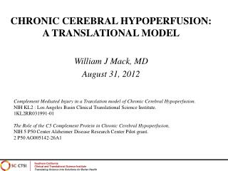 CHRONIC CEREBRAL HYPOPERFUSION: A TRANSLATIONAL MODEL  William J Mack, MD August 31, 2012