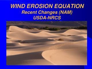 WIND EROSION EQUATION Recent Changes NAM USDA-NRCS