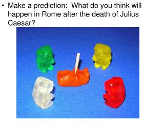 Make a prediction:  What do you think will happen in Rome after the death of Julius Caesar