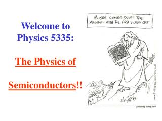 Welcome to  Physics 5335:  The Physics of   Semiconductors
