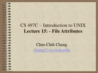 CS 497C   Introduction to UNIX Lecture 15: - File Attributes