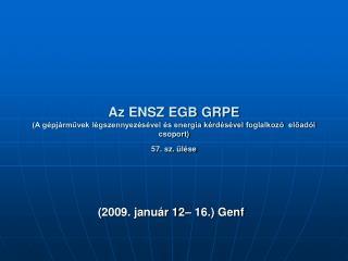 Az ENSZ EGB GRPE  A g pj rmuvek l gszennyez s vel  s energia k rd s vel foglalkoz   eload i csoport 57. sz.  l se