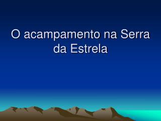O acampamento na Serra da Estrela