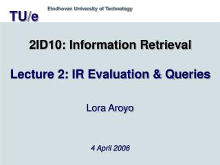 2ID10: Information Retrieval  Lecture 2: IR Evaluation  Queries