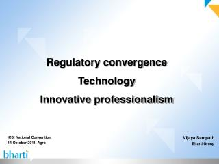 Regulatory convergence Technology Innovative professionalism