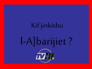 Kif jinkisbu   l-A]barijiet