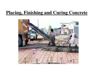 Placing, Finishing and Curing Concrete