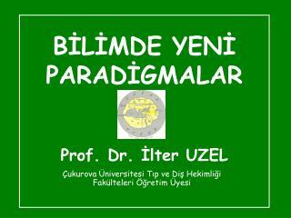 BILIMDE YENI  PARADIGMALAR   Prof. Dr. Ilter UZEL