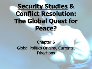 Security Studies  Conflict Resolution: The Global Quest for Peace
