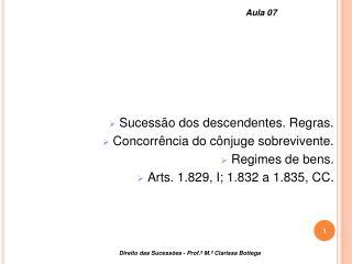 Sucess o dos descendentes. Regras.  Concorr ncia do c njuge sobrevivente.  Regimes de bens.  Arts. 1.829, I; 1.832 a 1.8