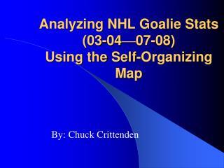 Analyzing NHL Goalie Stats 03-04 07-08 Using the Self-Organizing Map