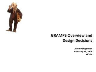 GRAMPS Overview and Design Decisions  Jeremy Sugerman February 26, 2009 GCafe