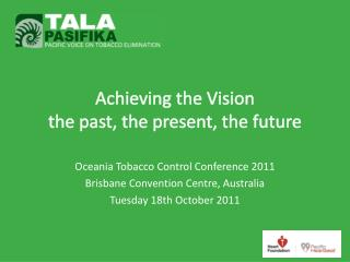 Achieving the Vision the past, the present, the future