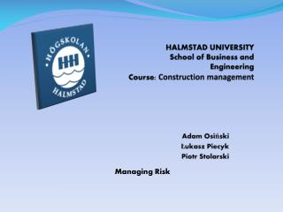 HALMSTAD UNIVERSITY                    School of Business and Engineering   Course: Construction management