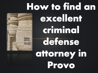 How to find an excellent criminal defense attorney in Provo
