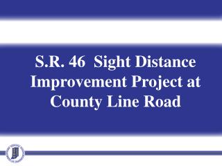 S.R. 46  Sight Distance Improvement Project at County Line Road
