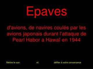 Epaves  davions, de navires coul s par les avions japonais durant lattaque de Pearl Habor a Hawa  en 1944