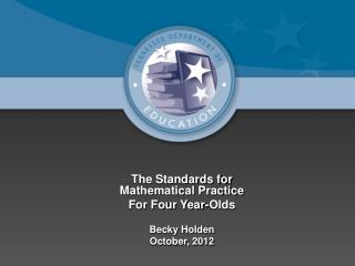 The Standards for Mathematical Practice For Four Year-Olds  Becky Holden October, 2012