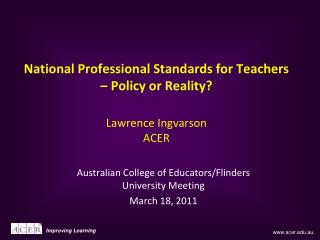 National Professional Standards for Teachers   Policy or Reality  Lawrence Ingvarson ACER