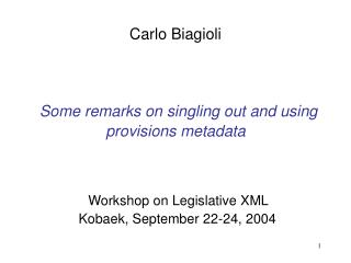 Carlo Biagioli     Some remarks on singling out and using provisions metadata    Workshop on Legislative XML  Kobaek, Se