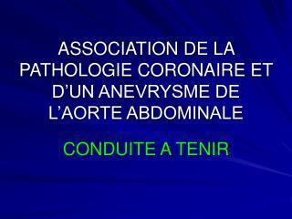 ASSOCIATION DE LA PATHOLOGIE CORONAIRE ET D UN ANEVRYSME DE L AORTE ABDOMINALE