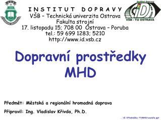I N S T I T U T   D O P R A V Y V B   Technick  univerzita Ostrava Fakulta strojn  17. listopadu 15; 708 00  Ostrava   P