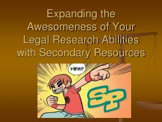 Expanding the Awesomeness of Your Legal Research Abilities with Secondary Resources