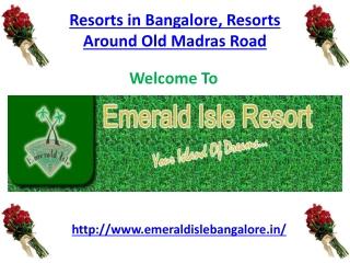 Resorts in Bangalore, Resorts Around Old Madras Road