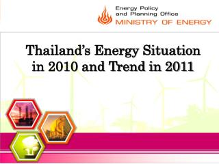 Thailand s Energy Situation  in 2010 and Trend in 2011