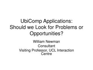 UbiComp Applications: Should we Look for Problems or Opportunities