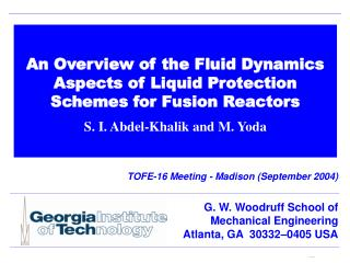 An Overview of the Fluid Dynamics Aspects of Liquid Protection Schemes for Fusion Reactors  S. I. Abdel-Khalik and M. Yo