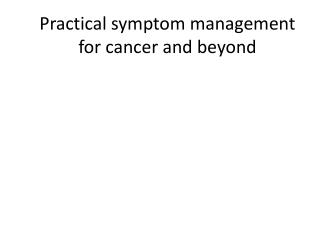 Practical symptom management for cancer and beyond