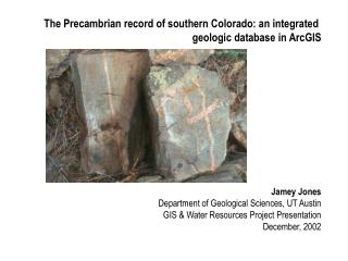 The Precambrian record of southern Colorado: an integrated  geologic database in ArcGIS              Jamey Jones Departm