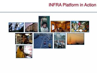 INFRA Platform in Action